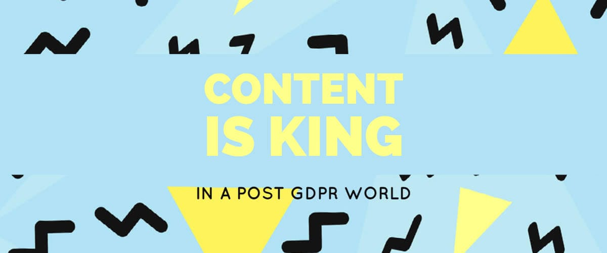 Content is king in a post GDPR world